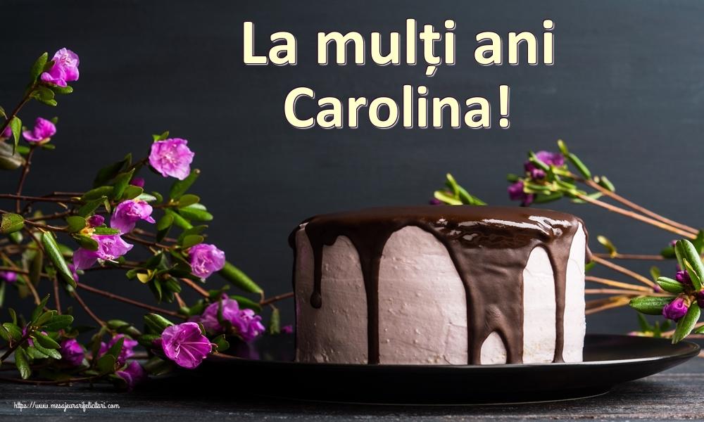 Felicitari de zi de nastere   La mulți ani Carolina!