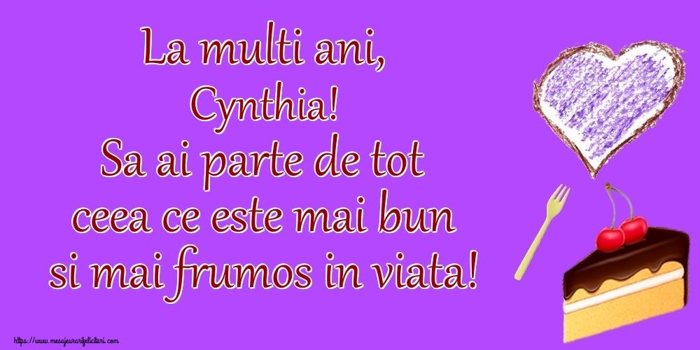 Felicitari de zi de nastere   La multi ani, Cynthia! Sa ai parte de tot ceea ce este mai bun si mai frumos in viata!