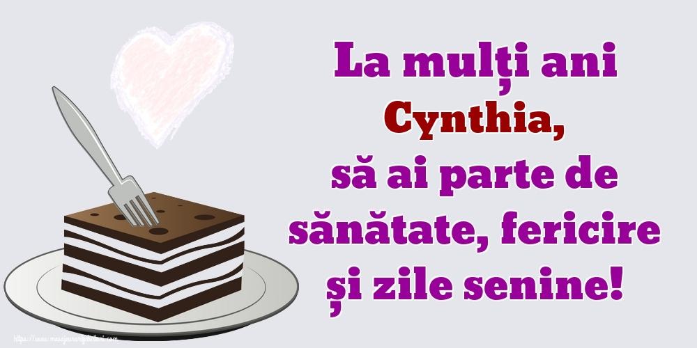 Felicitari de zi de nastere   La mulți ani Cynthia, să ai parte de sănătate, fericire și zile senine!