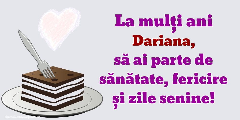 Felicitari de zi de nastere   La mulți ani Dariana, să ai parte de sănătate, fericire și zile senine!