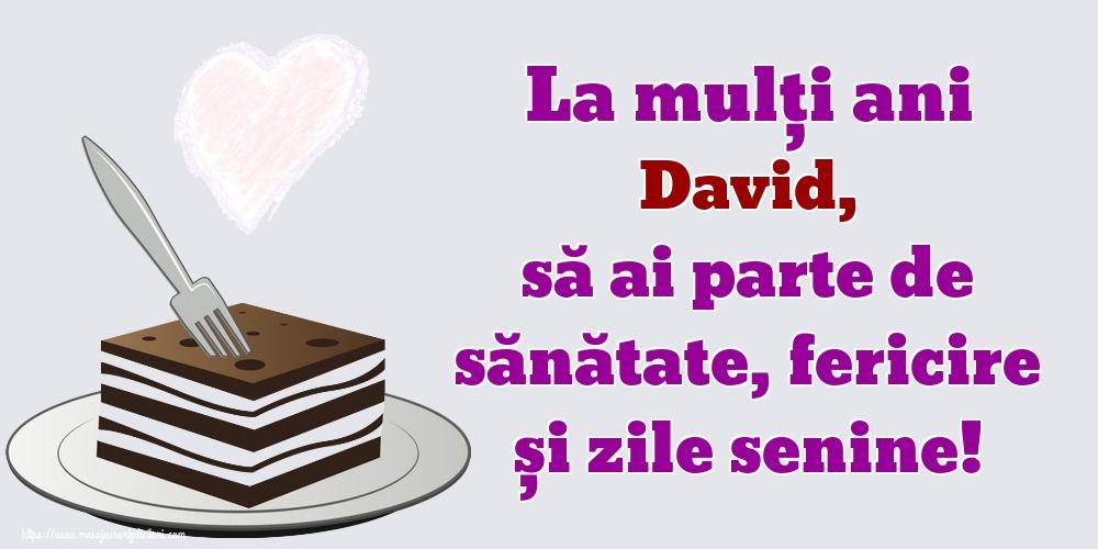 Felicitari de zi de nastere   La mulți ani David, să ai parte de sănătate, fericire și zile senine!