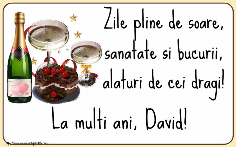Felicitari de zi de nastere   Zile pline de soare, sanatate si bucurii, alaturi de cei dragi! La multi ani, David!