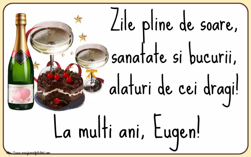 Felicitari de zi de nastere | Zile pline de soare, sanatate si bucurii, alaturi de cei dragi! La multi ani, Eugen!