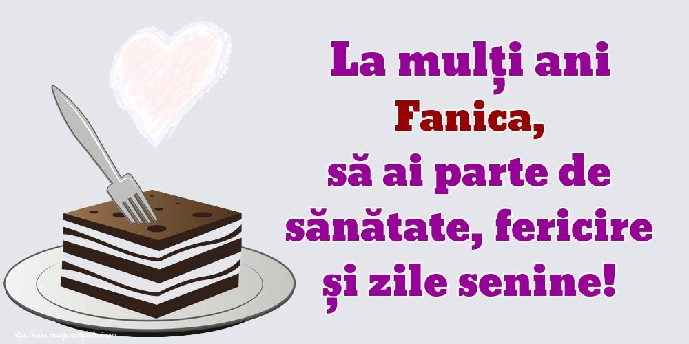 Felicitari de zi de nastere   La mulți ani Fanica, să ai parte de sănătate, fericire și zile senine!