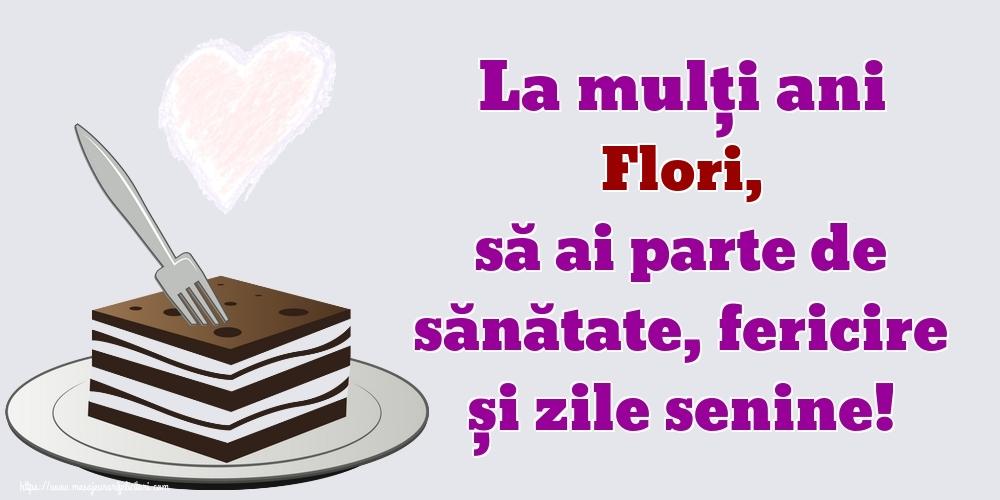 Felicitari de zi de nastere   La mulți ani Flori, să ai parte de sănătate, fericire și zile senine!