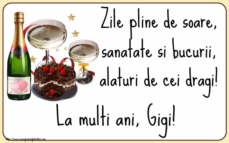 Felicitari de zi de nastere   Zile pline de soare, sanatate si bucurii, alaturi de cei dragi! La multi ani, Gigi!