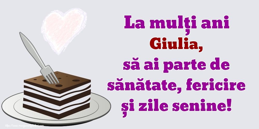 Felicitari de zi de nastere   La mulți ani Giulia, să ai parte de sănătate, fericire și zile senine!