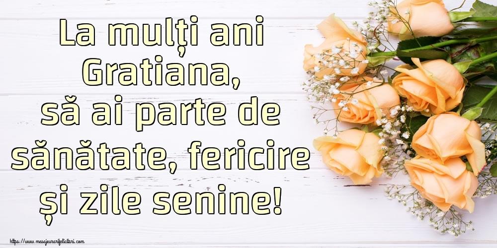 Felicitari de zi de nastere   La mulți ani Gratiana, să ai parte de sănătate, fericire și zile senine!