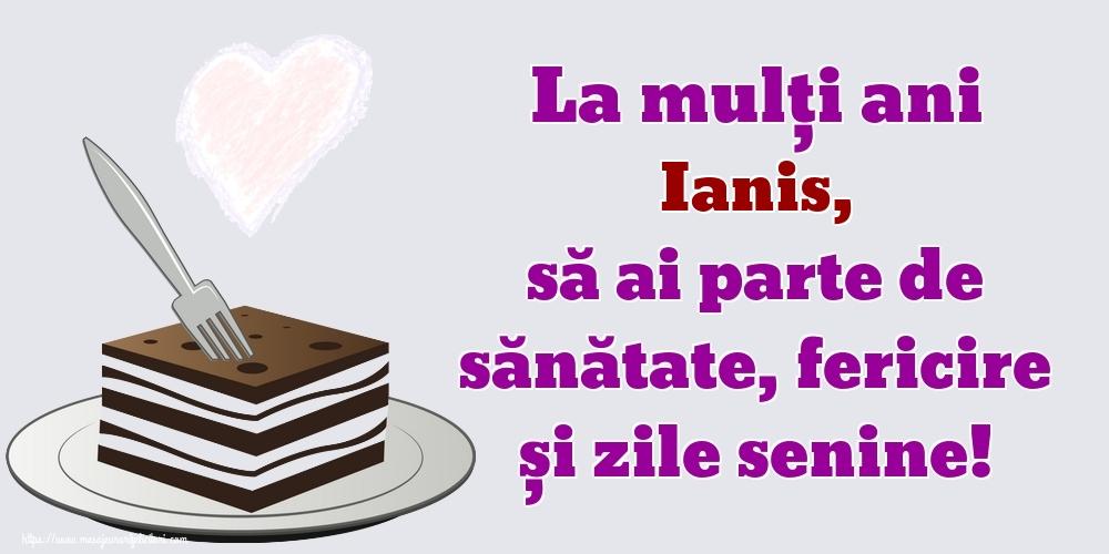 Felicitari de zi de nastere   La mulți ani Ianis, să ai parte de sănătate, fericire și zile senine!
