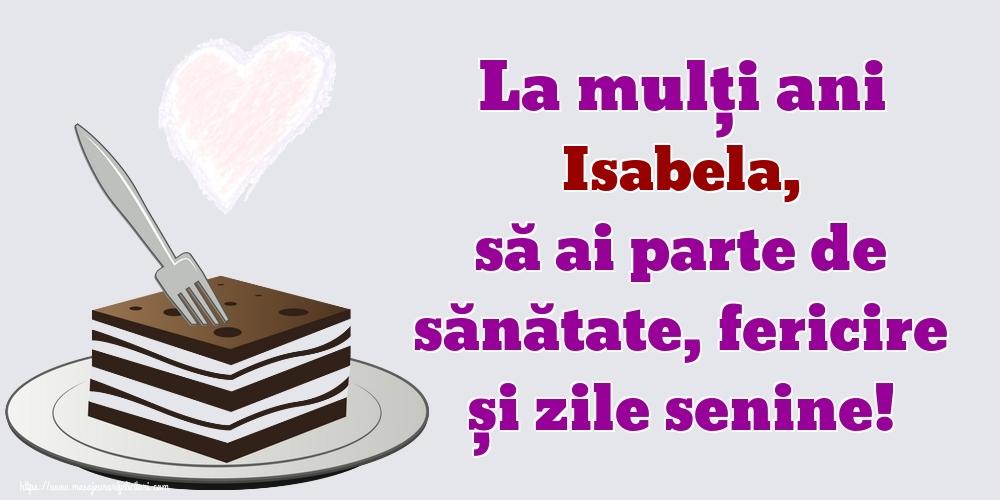 Felicitari de zi de nastere   La mulți ani Isabela, să ai parte de sănătate, fericire și zile senine!