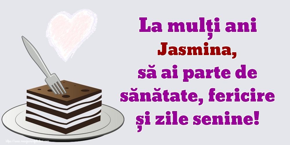 Felicitari de zi de nastere   La mulți ani Jasmina, să ai parte de sănătate, fericire și zile senine!