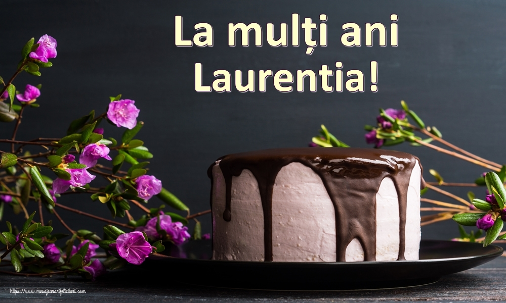 Felicitari de zi de nastere   La mulți ani Laurentia!
