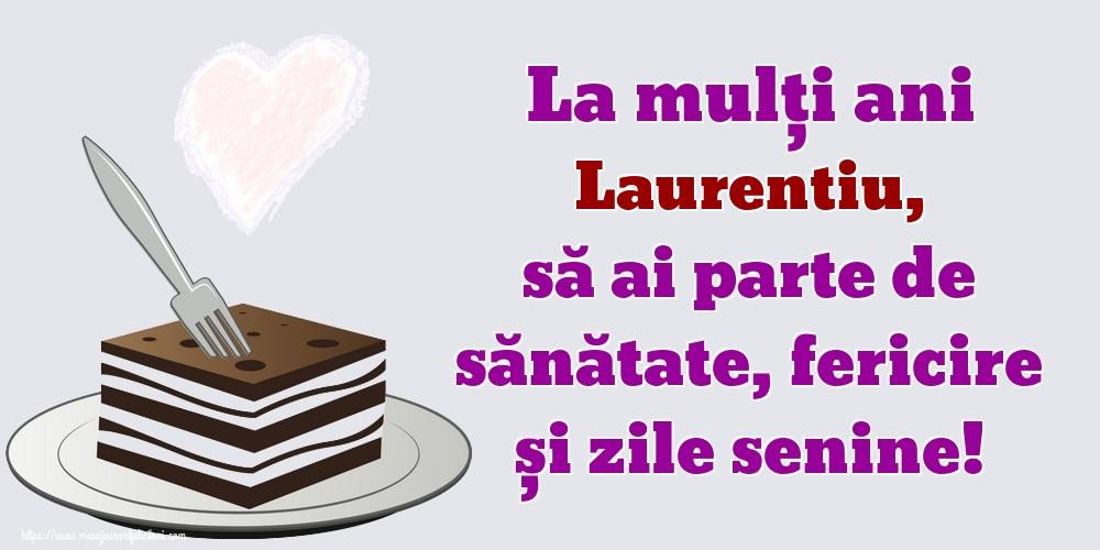 Felicitari de zi de nastere   La mulți ani Laurentiu, să ai parte de sănătate, fericire și zile senine!