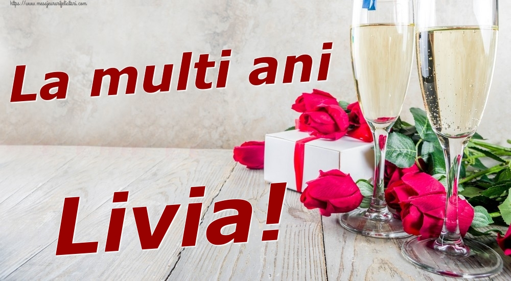 Felicitari de zi de nastere   La multi ani Livia!