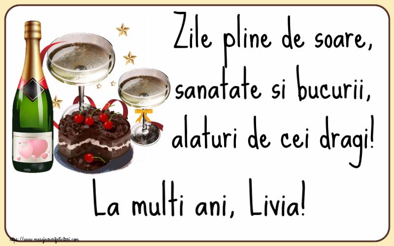Felicitari de zi de nastere   Zile pline de soare, sanatate si bucurii, alaturi de cei dragi! La multi ani, Livia!