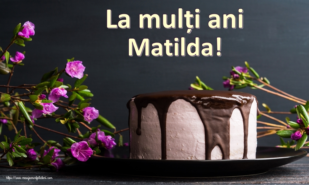Felicitari de zi de nastere   La mulți ani Matilda!