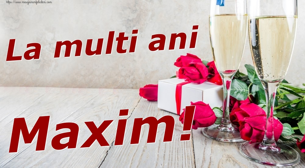 Felicitari de zi de nastere   La multi ani Maxim!