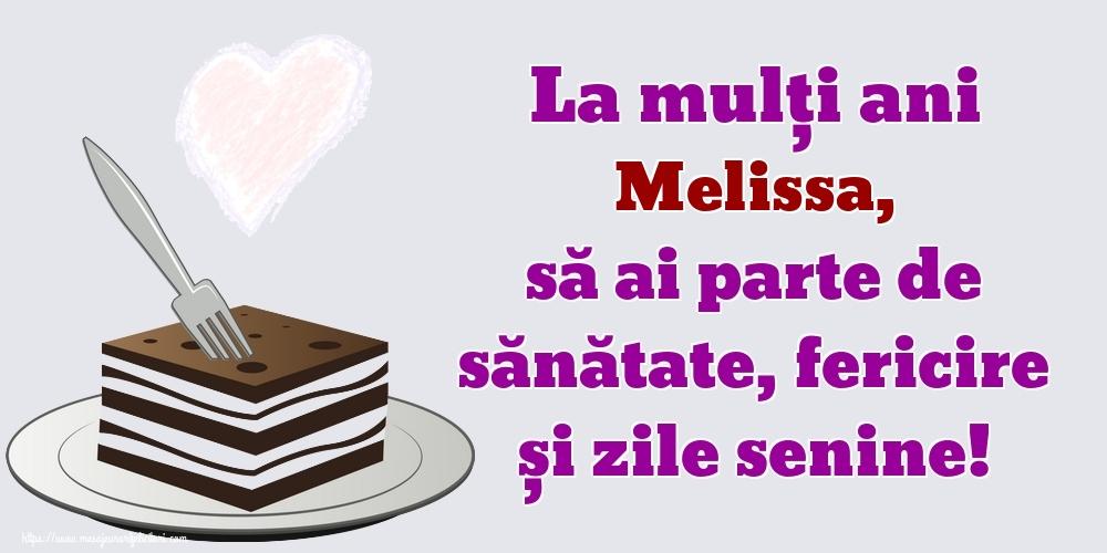 Felicitari de zi de nastere   La mulți ani Melissa, să ai parte de sănătate, fericire și zile senine!