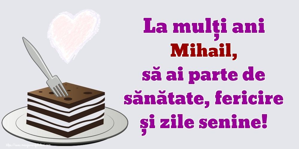 Felicitari de zi de nastere   La mulți ani Mihail, să ai parte de sănătate, fericire și zile senine!