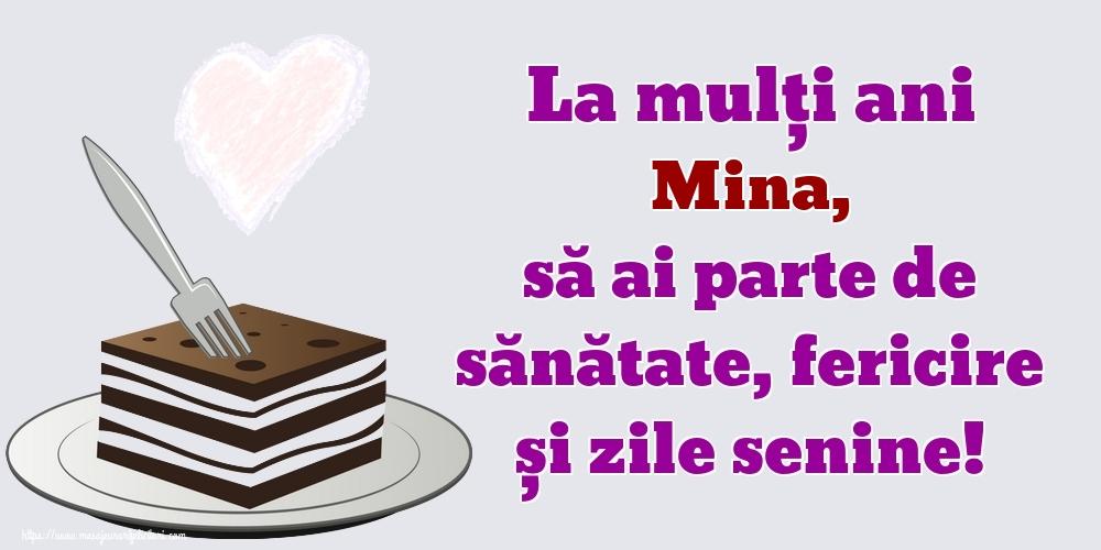 Felicitari de zi de nastere   La mulți ani Mina, să ai parte de sănătate, fericire și zile senine!