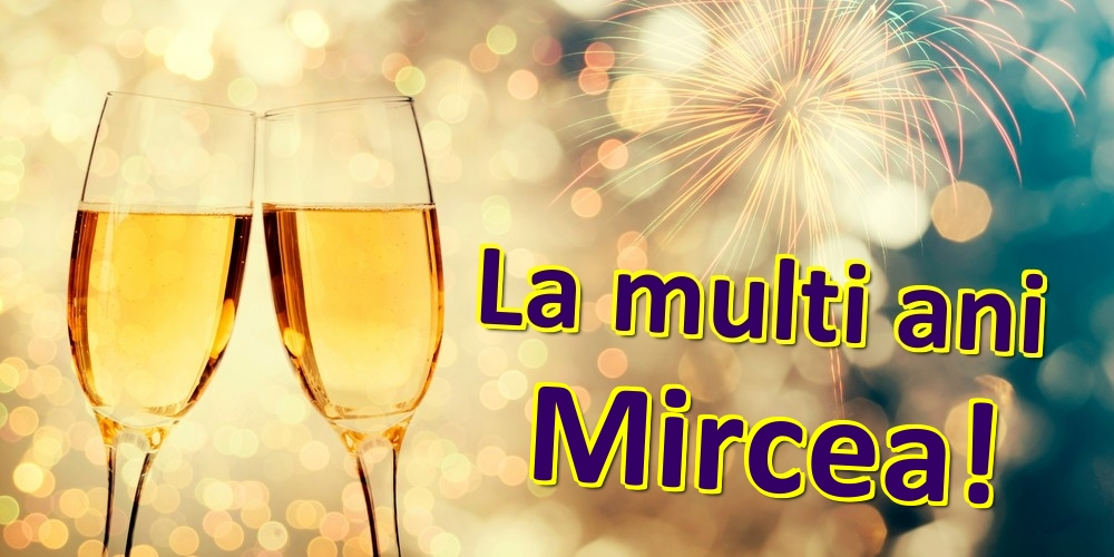 Felicitari de zi de nastere   La multi ani Mircea!