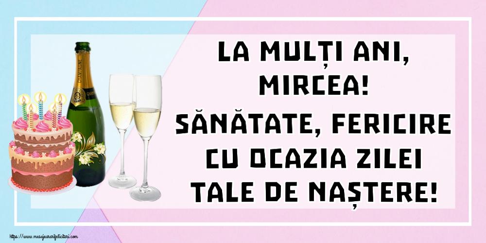 Felicitari de zi de nastere   La mulți ani, Mircea! Sănătate, fericire cu ocazia zilei tale de naștere!