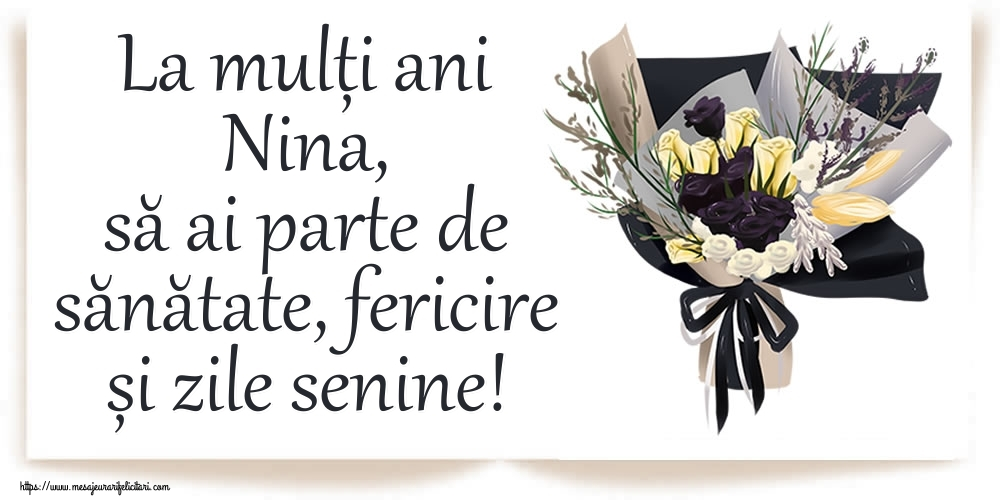 Felicitari de zi de nastere   La mulți ani Nina, să ai parte de sănătate, fericire și zile senine!