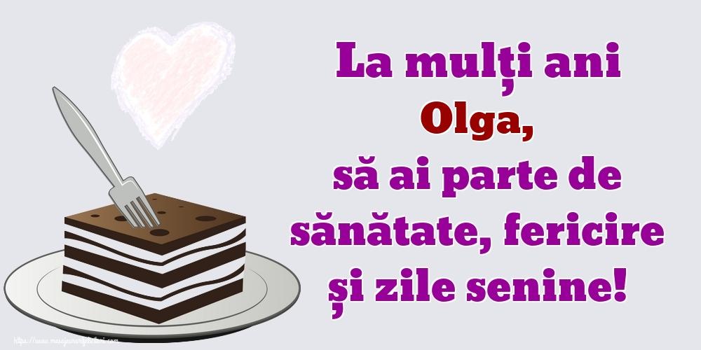Felicitari de zi de nastere   La mulți ani Olga, să ai parte de sănătate, fericire și zile senine!