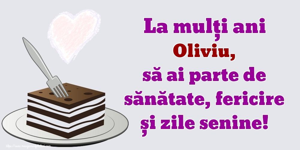 Felicitari de zi de nastere   La mulți ani Oliviu, să ai parte de sănătate, fericire și zile senine!