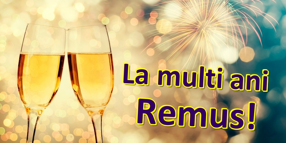 Felicitari de zi de nastere | La multi ani Remus!