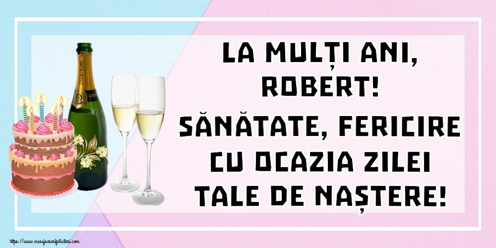 Felicitari de zi de nastere | La mulți ani, Robert! Sănătate, fericire cu ocazia zilei tale de naștere!