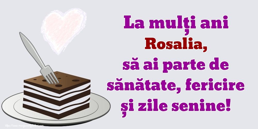 Felicitari de zi de nastere   La mulți ani Rosalia, să ai parte de sănătate, fericire și zile senine!