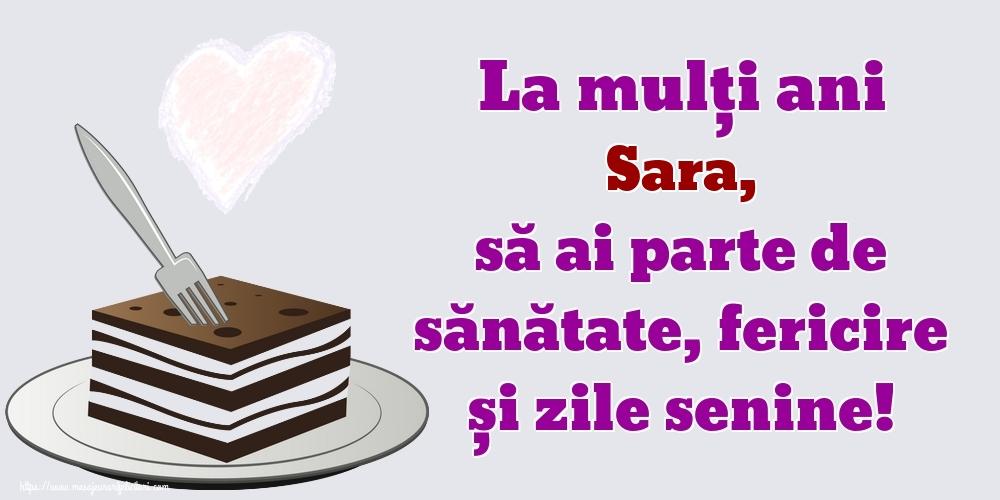 Felicitari de zi de nastere   La mulți ani Sara, să ai parte de sănătate, fericire și zile senine!