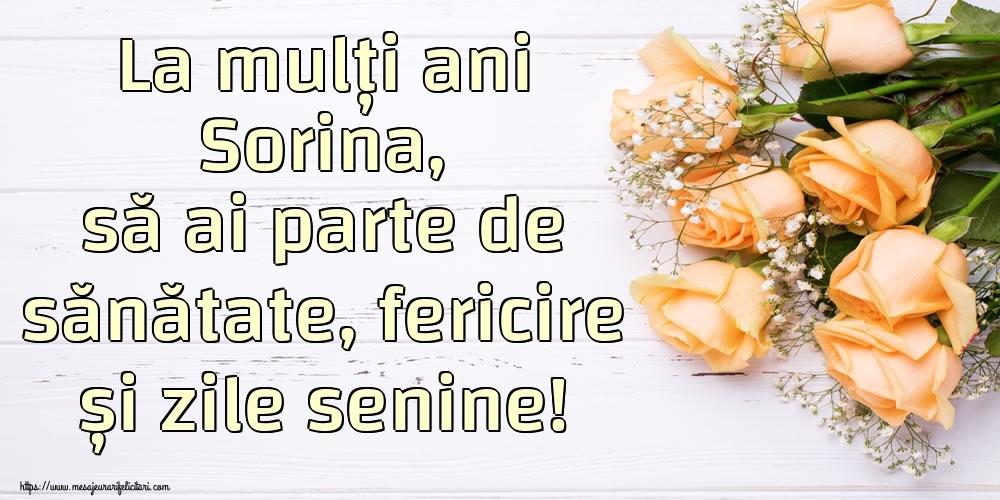 Felicitari de zi de nastere   La mulți ani Sorina, să ai parte de sănătate, fericire și zile senine!