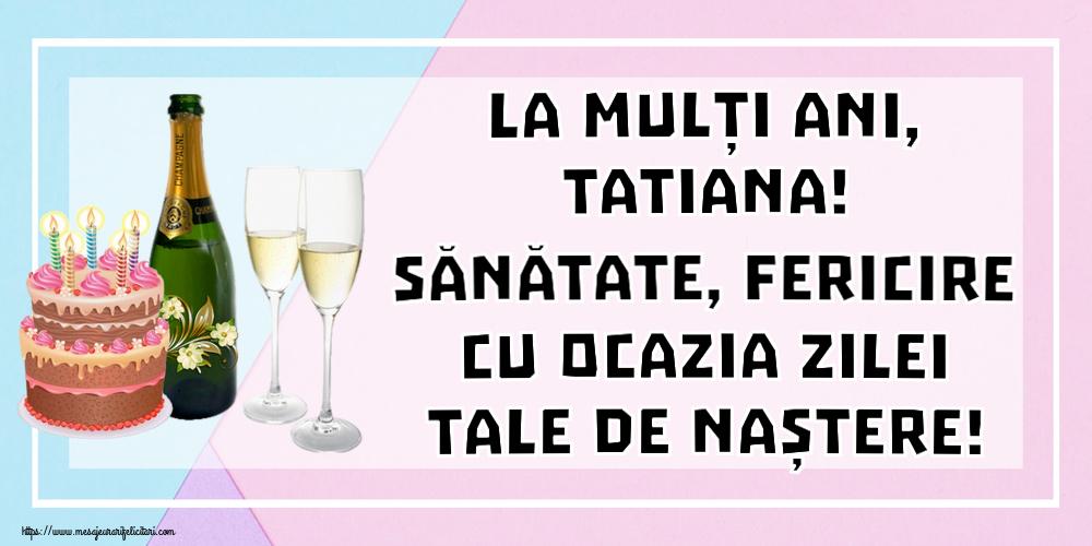 Felicitari de zi de nastere | La mulți ani, Tatiana! Sănătate, fericire cu ocazia zilei tale de naștere!