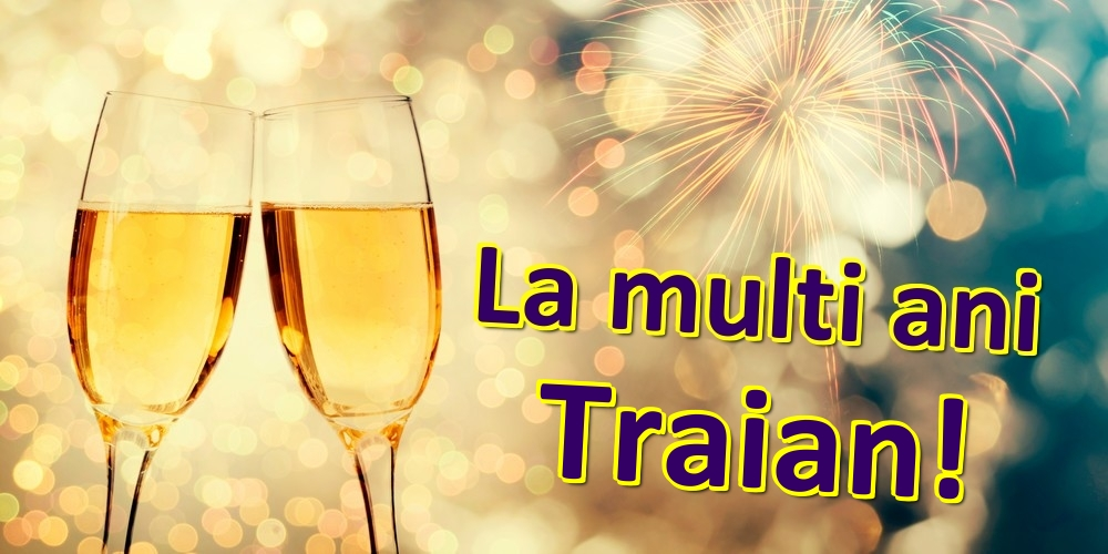 Felicitari de zi de nastere | La multi ani Traian!