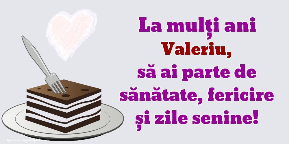 Felicitari de zi de nastere   La mulți ani Valeriu, să ai parte de sănătate, fericire și zile senine!