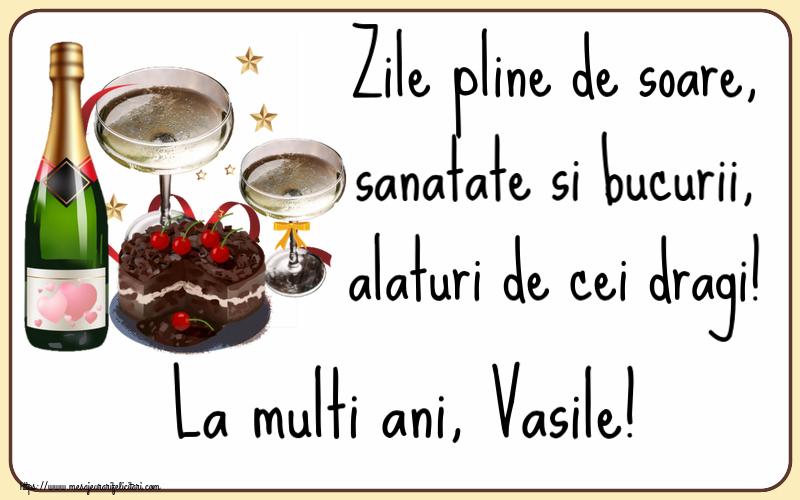 Felicitari de zi de nastere   Zile pline de soare, sanatate si bucurii, alaturi de cei dragi! La multi ani, Vasile!