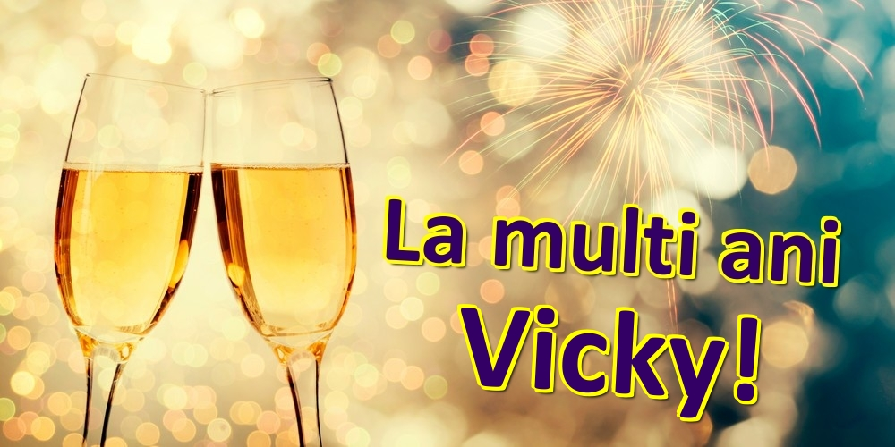 Felicitari de zi de nastere   La multi ani Vicky!
